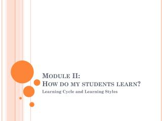 Module II:  How do my students learn?