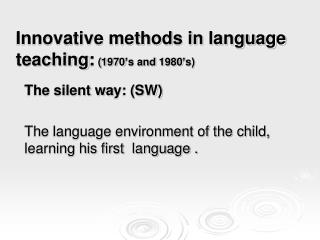 Innovative methods in language teaching :  (1970's and 1980's)