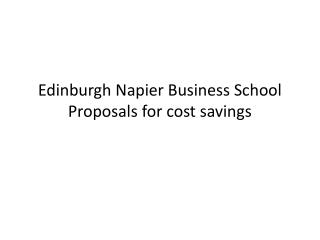 Edinburgh Napier Business School Proposals for cost savings