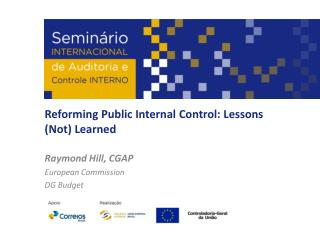 Reforming Public Internal Control: Lessons (Not) Learned Raymond Hill, CGAP European Commission