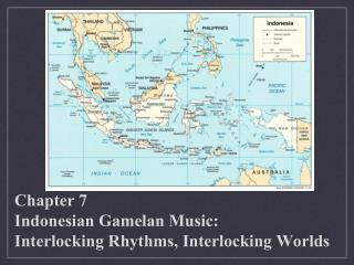Chapter 7 Indonesian Gamelan Music: Interlocking Rhythms, Interlocking Worlds