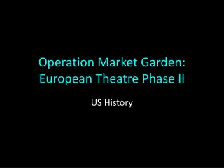 Operation Market Garden: European Theatre Phase II