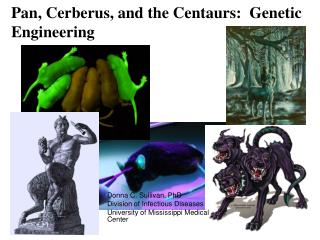 Pan, Cerberus, and the Centaurs:  Genetic Engineering