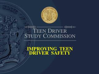 T EEN  D RIVER S TUDY  C OMMISSION IMPROVING  TEEN  DRIVER  SAFETY
