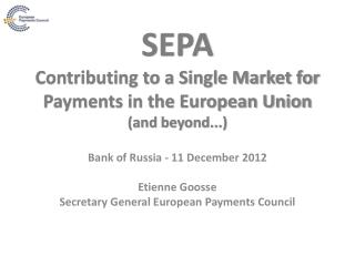 SEPA  Contributing to a Single Market for Payments in the European Union  (and beyond...)