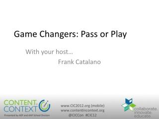 Game Changers: Pass or Play