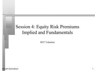 Session 4: Equity Risk Premiums Implied and Fundamentals