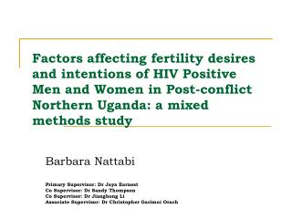 Factors affecting fertility desires and intentions of HIV Positive Men and Women in Post-conflict Northern Uganda: a mix