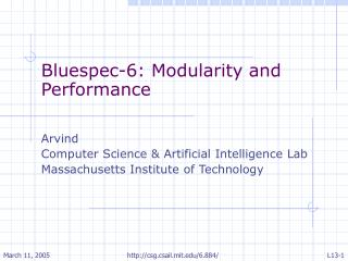 Bluespec-6: Modularity and Performance Arvind  Computer Science & Artificial Intelligence Lab