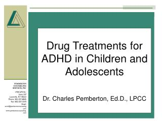 Drug Treatments for ADHD in Children and Adolescents Dr. Charles Pemberton, Ed.D., LPCC