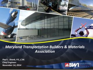 Maryland Transportation Builders & Materials Association  Paul L. Shank, P.E.,C.M. Chief Engineer