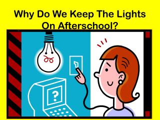 Why Do We Keep The Lights On Afterschool?