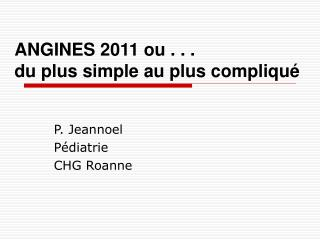 ANGINES 2011 ou . . .                     du plus simple au plus compliqué