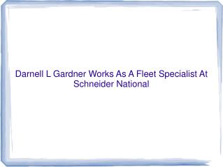 Darnell L Gardner Works As A Fleet Specialist At Schneider N