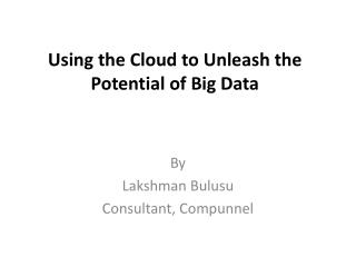 Using the Cloud to Unleash the Potential of Big Data