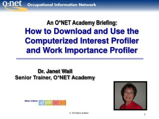 Dr. Janet Wall Senior Trainer, O*NET Academy