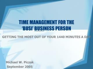 TIME MANAGEMENT FOR THE  'BUSI'  BUSI NESS PERSON