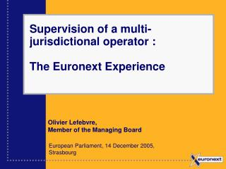 Supervision of a multi-jurisdictional operator : The Euronext Experience