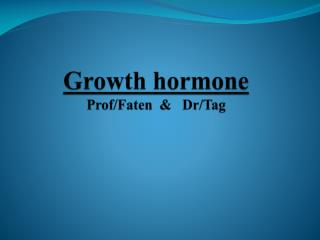 Growth hormone Prof/ Faten   &   Dr/Tag