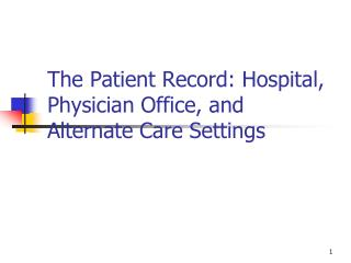 The Patient Record: Hospital, Physician Office, and Alternate Care Settings