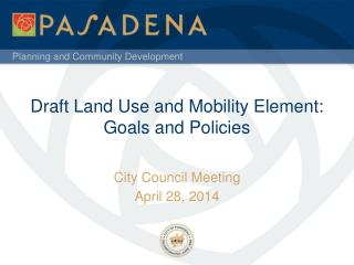 Draft  Land Use and Mobility  Element:  Goals  and Policies