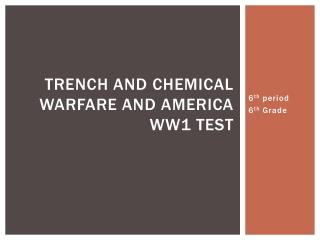 Trench and Chemical Warfare and America WW1 Test
