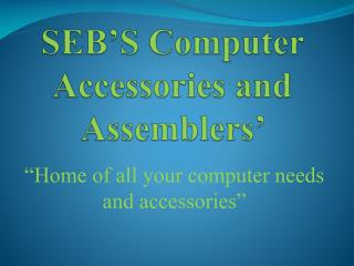 SEB'S  Computer  Accessories and Assemblers'