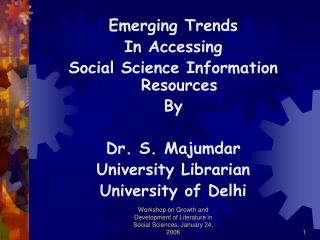 Emerging Trends In Accessing Social Science Information Resources By  Dr. S. Majumdar University Librarian University of