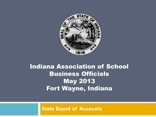 Indiana Association of School  Business Officials May 2013 Fort Wayne, Indiana