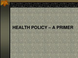 HEALTH POLICY – A PRIMER
