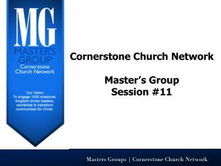 Cornerstone Church Network Master's Group Session #11