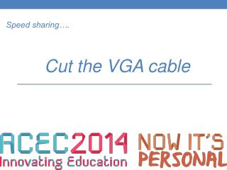 Speed sharing…. Cut the VGA cable