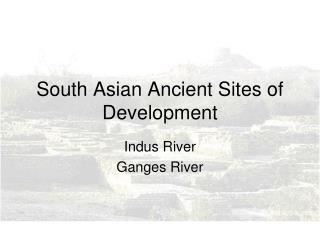 South Asian Ancient Sites of Development