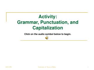 Activity: Grammar, Punctuation, and Capitalization Click on the audio symbol below to begin.