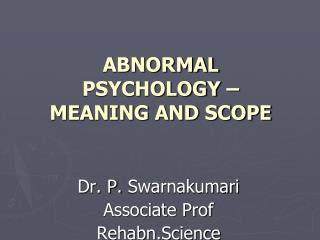 ABNORMAL PSYCHOLOGY – MEANING AND SCOPE