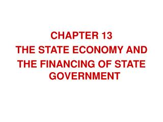 CHAPTER 13 THE STATE ECONOMY AND THE FINANCING OF STATE GOVERNMENT
