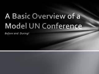A  Basic Overview of a Model UN  C onference