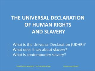 THE UNIVERSAL DECLARATION  OF HUMAN RIGHTS AND SLAVERY What is the Universal Declaration (UDHR)?