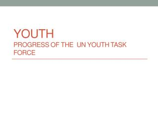 Youth  Progress of the  UN Youth  T ask  F orce