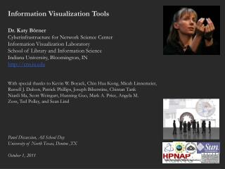 Information Visualization Tools Dr. Katy Börner  Cyberinfrastructure for Network Science Center