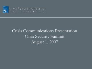 Crisis Communications Presentation Ohio Security Summit August 1, 2007
