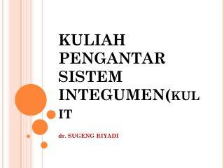 KULIAH PENGANTAR  SISTEM INTEGUMEN( kulit )