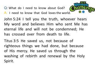 Q: What do I need to know about God? A: I need to know that God loves the world.