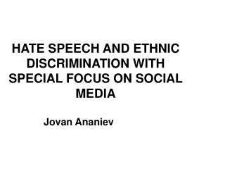 HATE SPEECH AND ETHNIC DISCRIMINATION WITH SPECIAL FOCUS ON SOCIAL MEDIA