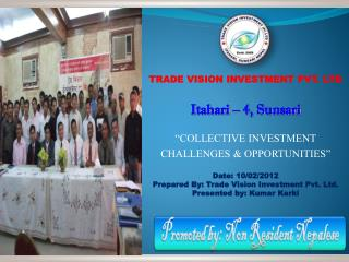 "TRADE VISION  INVESTMENT  PVT. LTD Itahari – 4, Sunsari ""COLLECTIVE INVESTMENT"