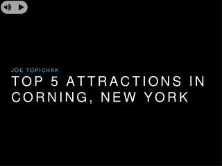 Joe Topichak's top 5 attraction in Corning, NY.