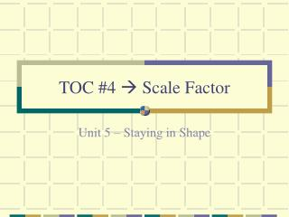 TOC #4   Scale Factor