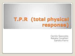 T.P.R  (total  physical  response)