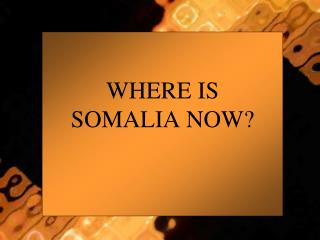WHERE IS SOMALIA NOW?