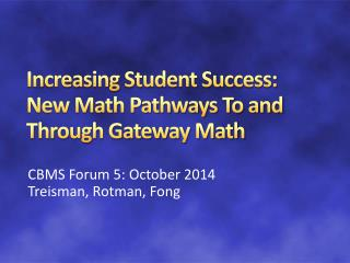 Increasing Student Success:  New Math Pathways To and Through Gateway Math